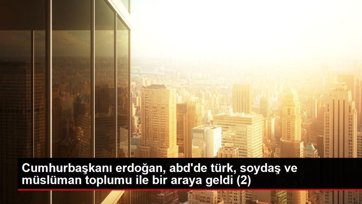 Cumhurbaşkanı erdoğan, abd'de türk, soydaş ve müslüman toplumu ile bir araya geldi (2)