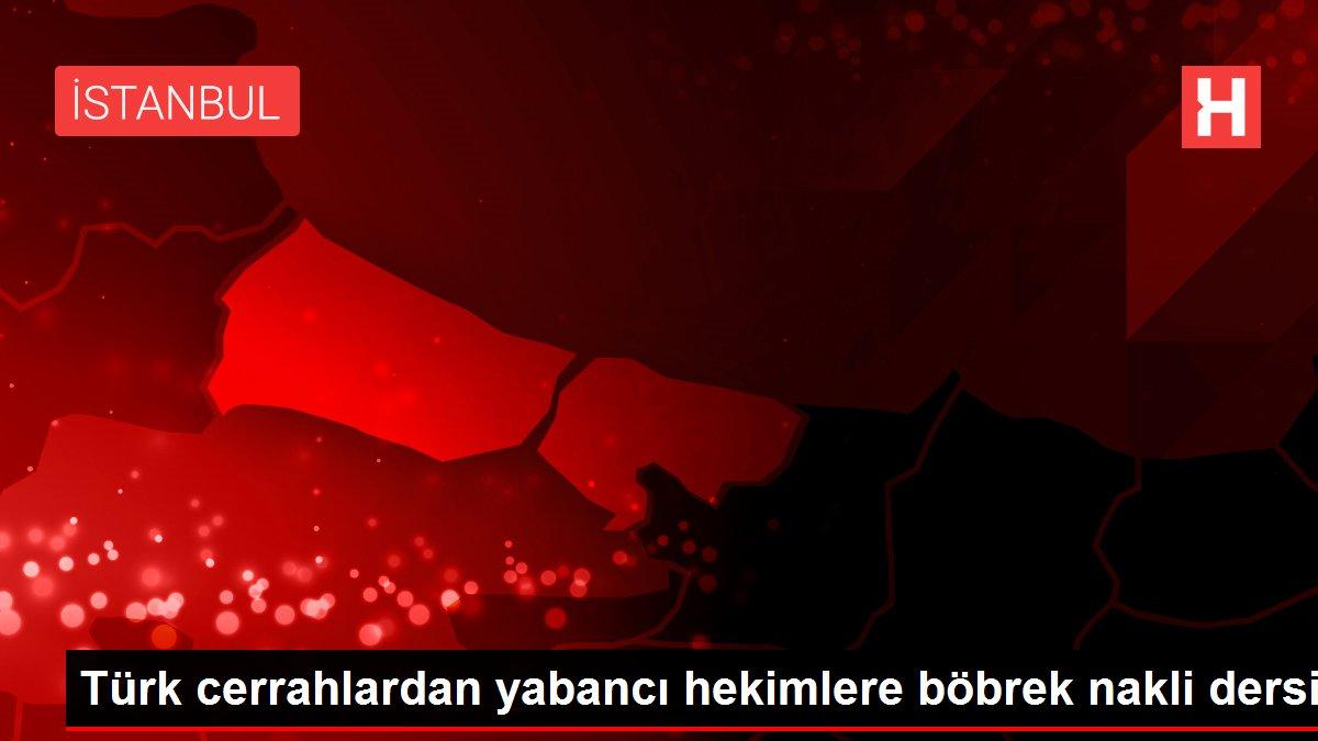 Türk cerrahlardan yabancı hekimlere böbrek nakli dersi