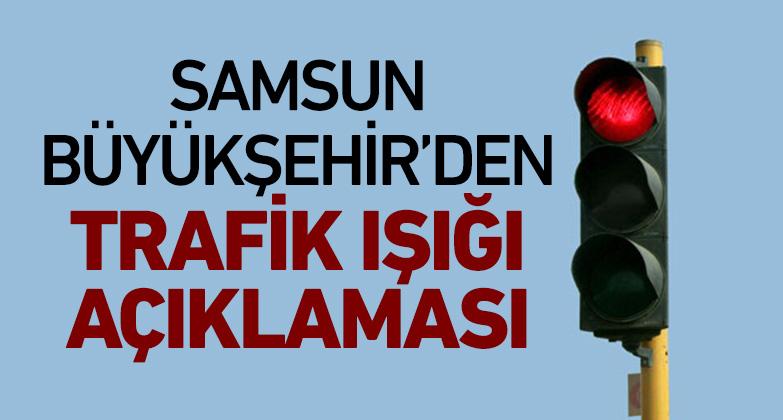 Samsun Büyükşehir'den trafik ışığı açıklaması