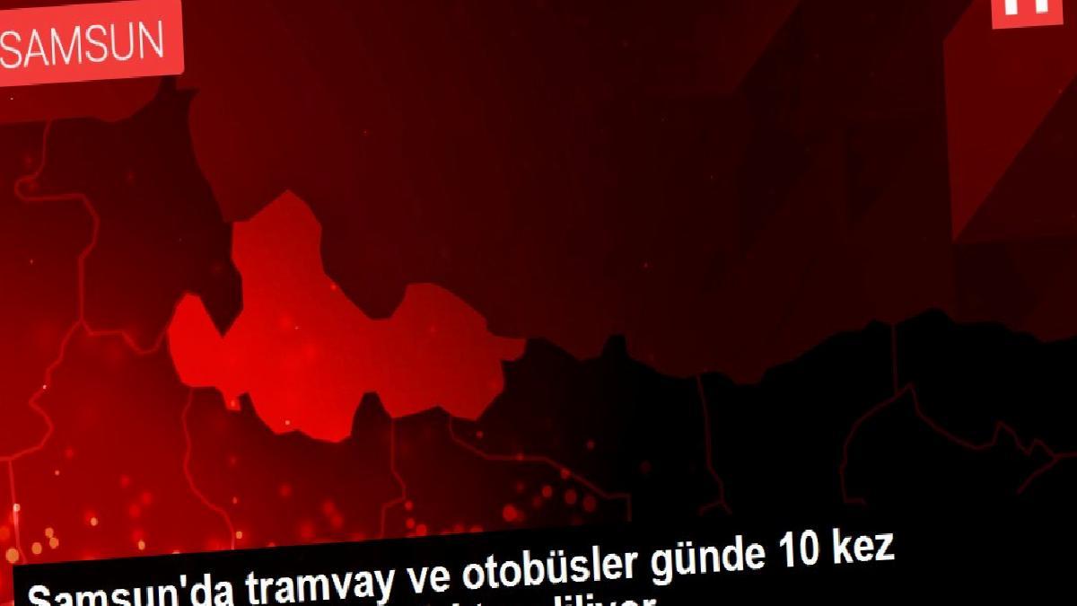 Samsun'da tramvay ve otobüsler günde 10 kez virüslere karşı dezenfekte ediliyor