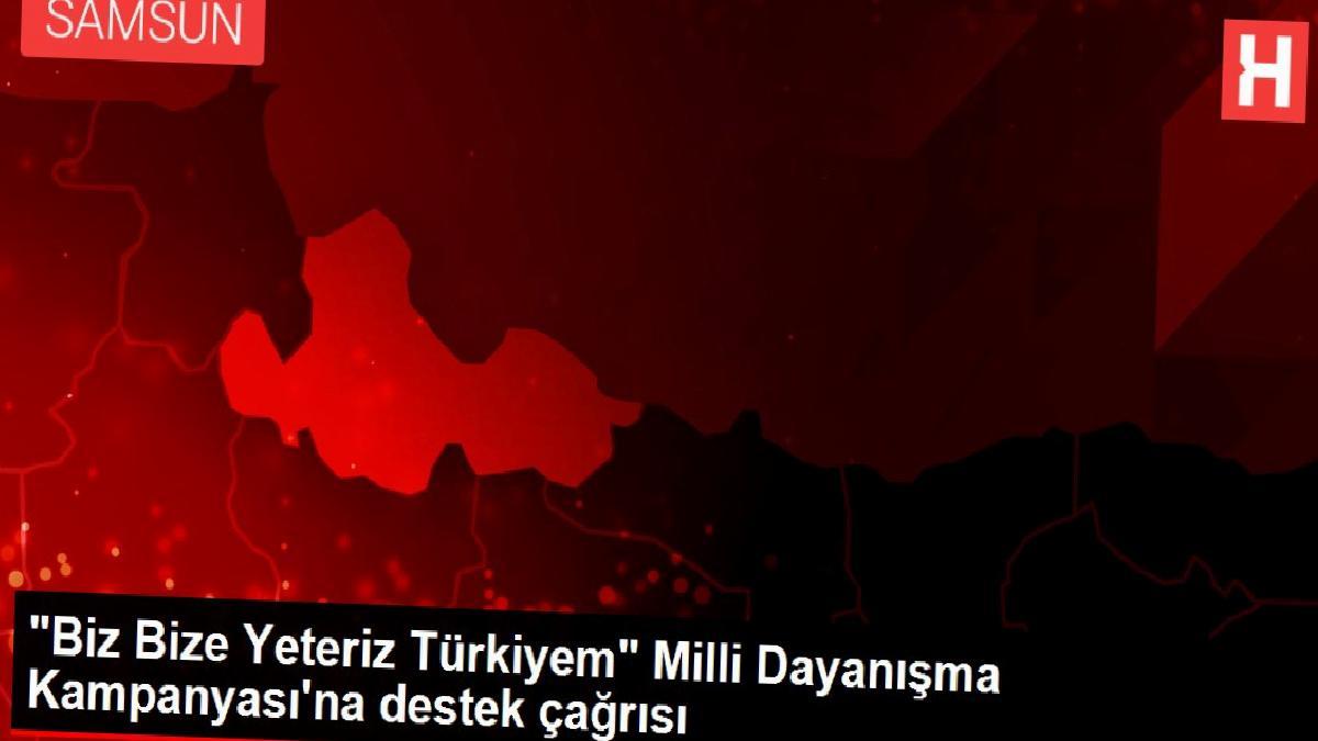 """""""Biz Bize Yeteriz Türkiyem"""" Milli Dayanışma Kampanyası'na destek çağrısı"""