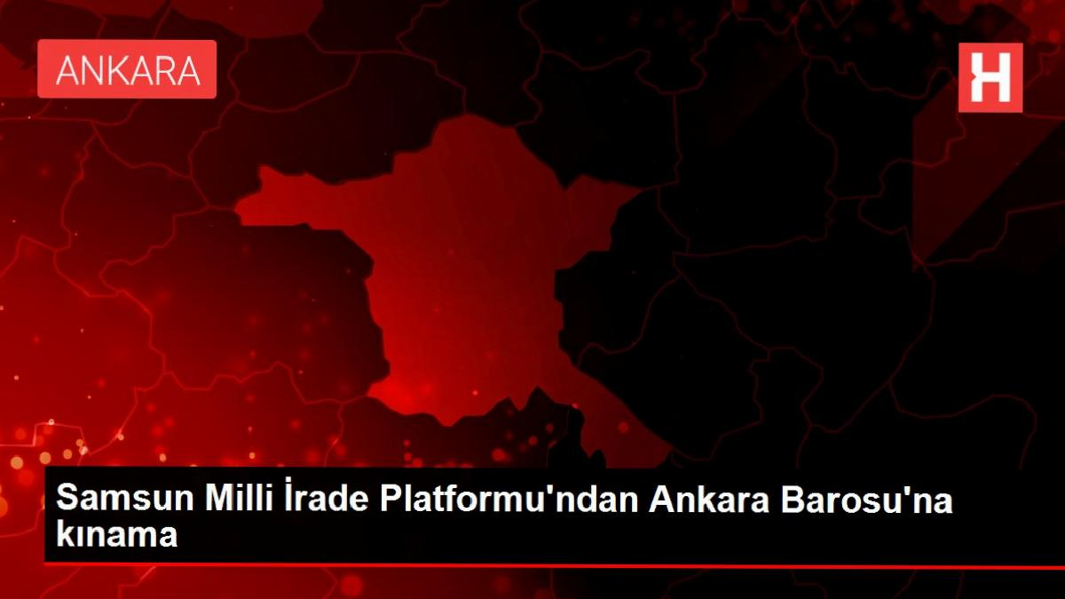 Samsun Milli İrade Platformu'ndan Ankara Barosu'na kınama