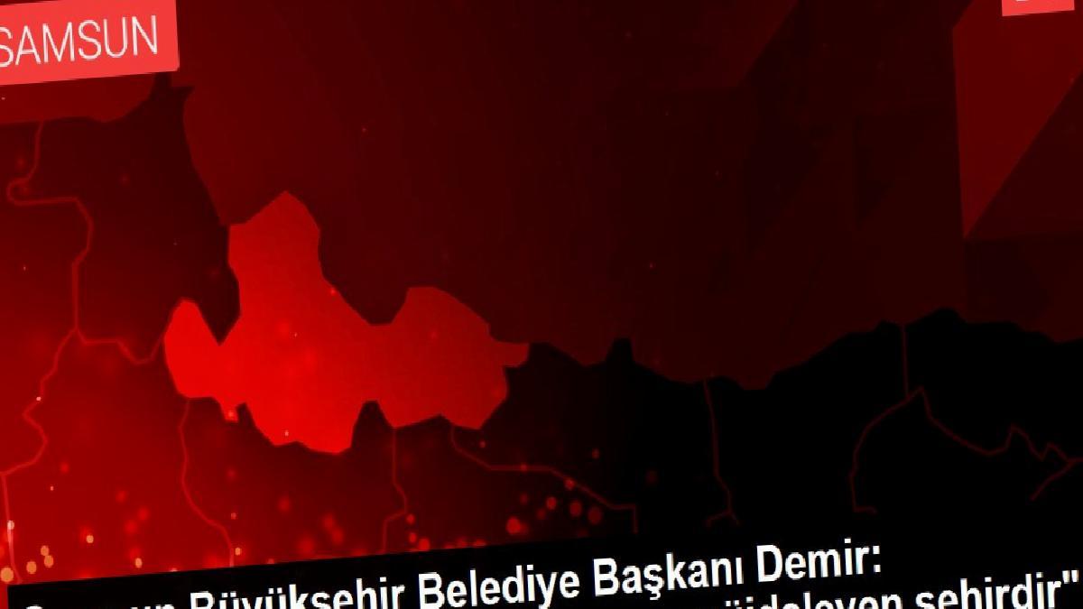 """Samsun Büyükşehir Belediye Başkanı Demir: """"Samsun, Türkiye'nin kurtuluşunu müjdeleyen şehirdir"""""""