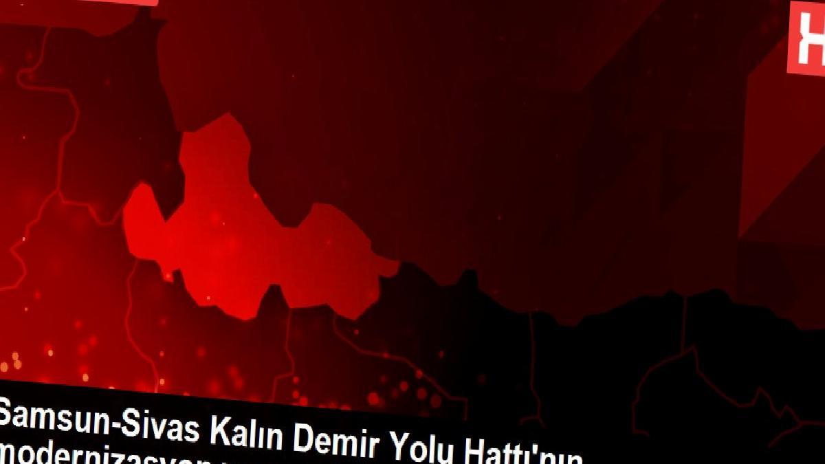 Samsun-Sivas Kalın Demir Yolu Hattı'nın modernizasyon yapımı tamamlandı