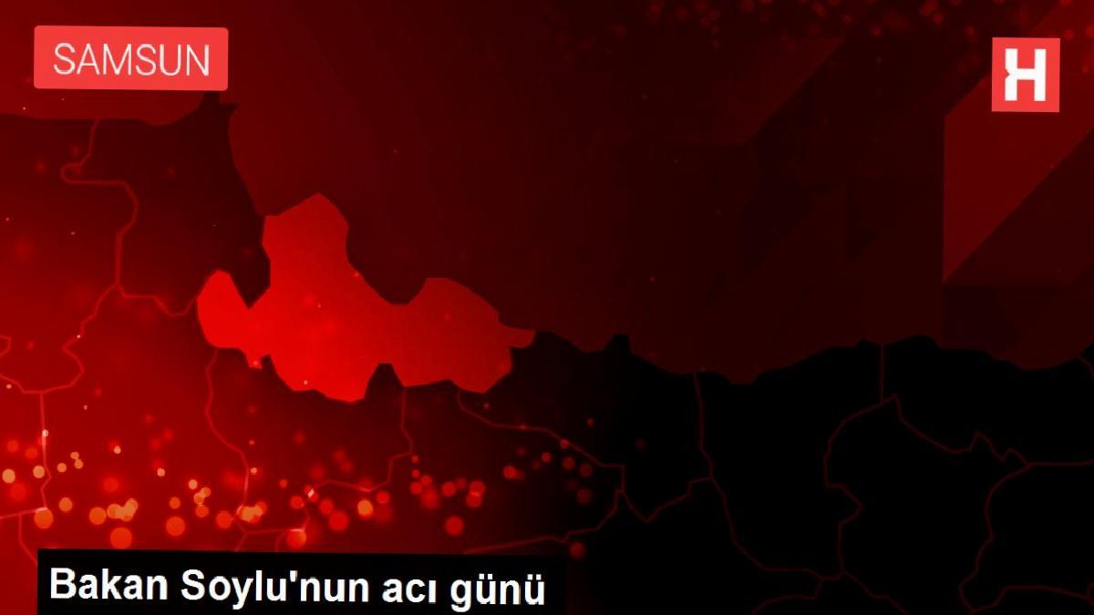 Bakan Soylu'nun acı günü