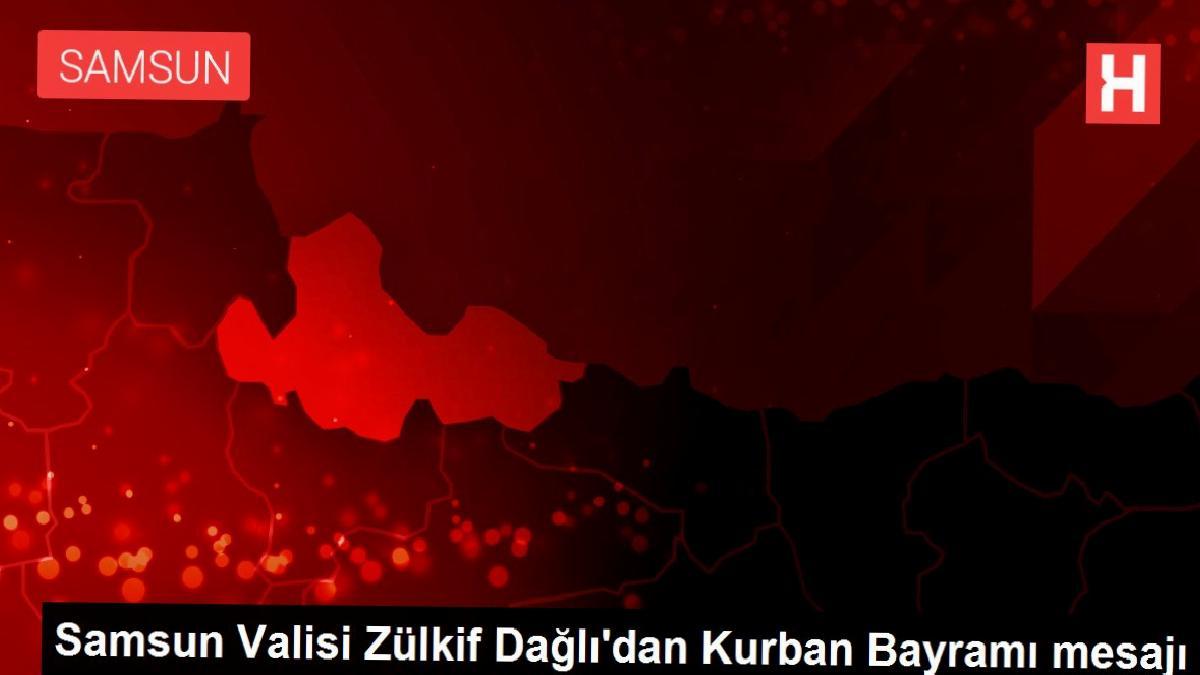 Samsun Valisi Zülkif Dağlı'dan Kurban Bayramı mesajı