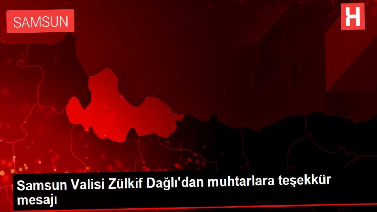 Samsun Valisi Zülkif Dağlı'dan muhtarlara teşekkür mesajı