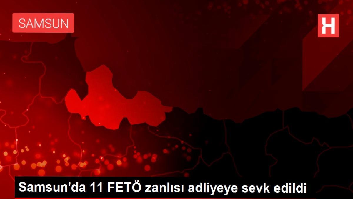 Samsun'da 11 FETÖ zanlısı adliyeye sevk edildi