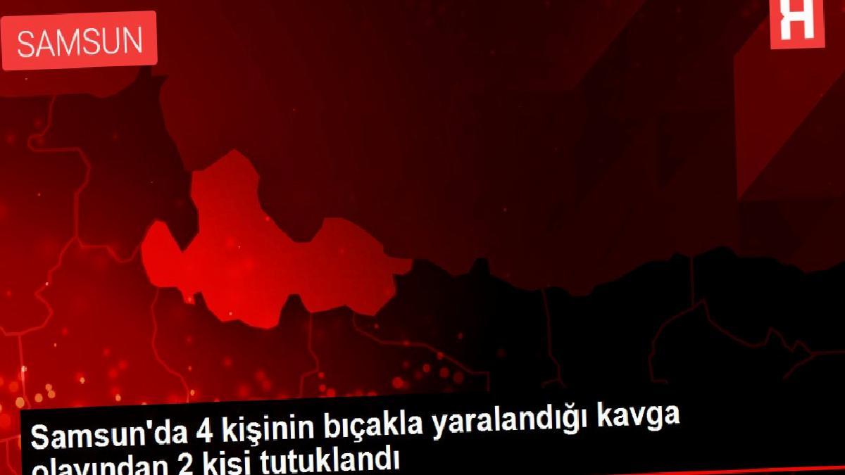 Samsun'da 4 kişinin bıçakla yaralandığı kavga olayından 2 kişi tutuklandı