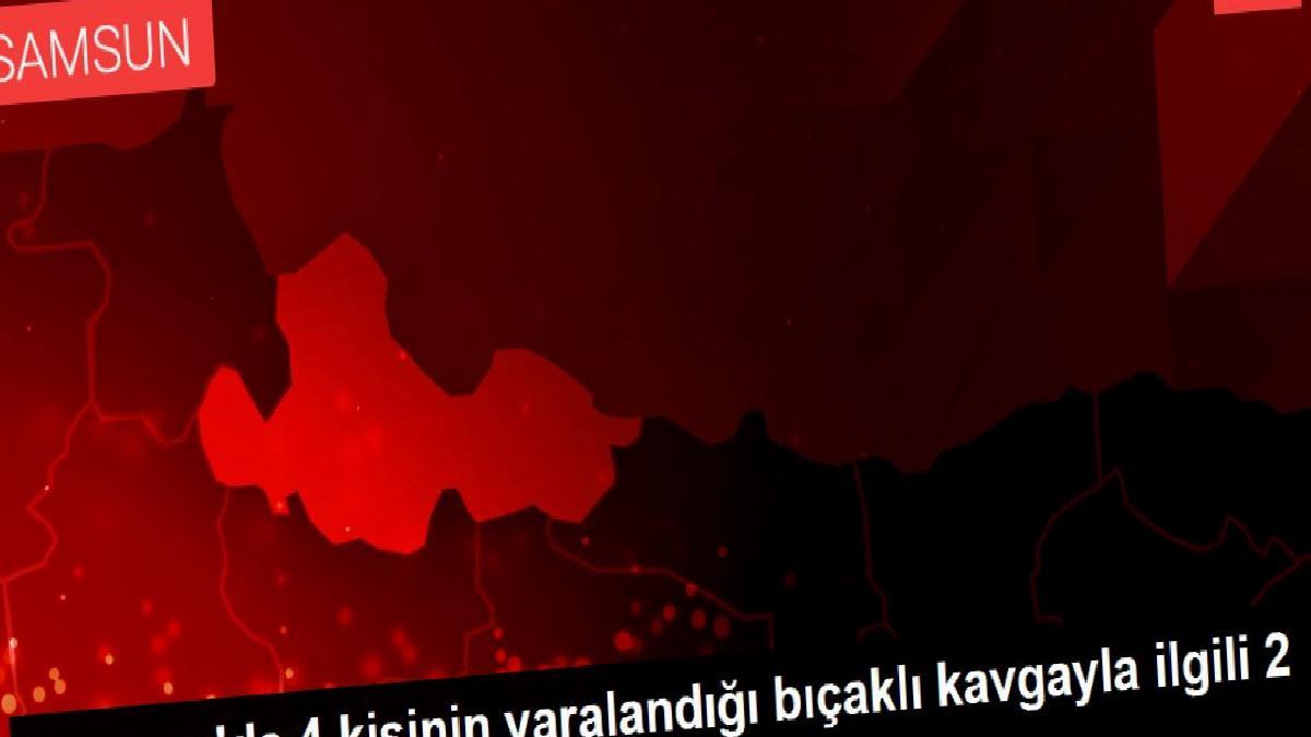 Samsun'da 4 kişinin yaralandığı bıçaklı kavgayla ilgili 2 şüpheli tutuklandı