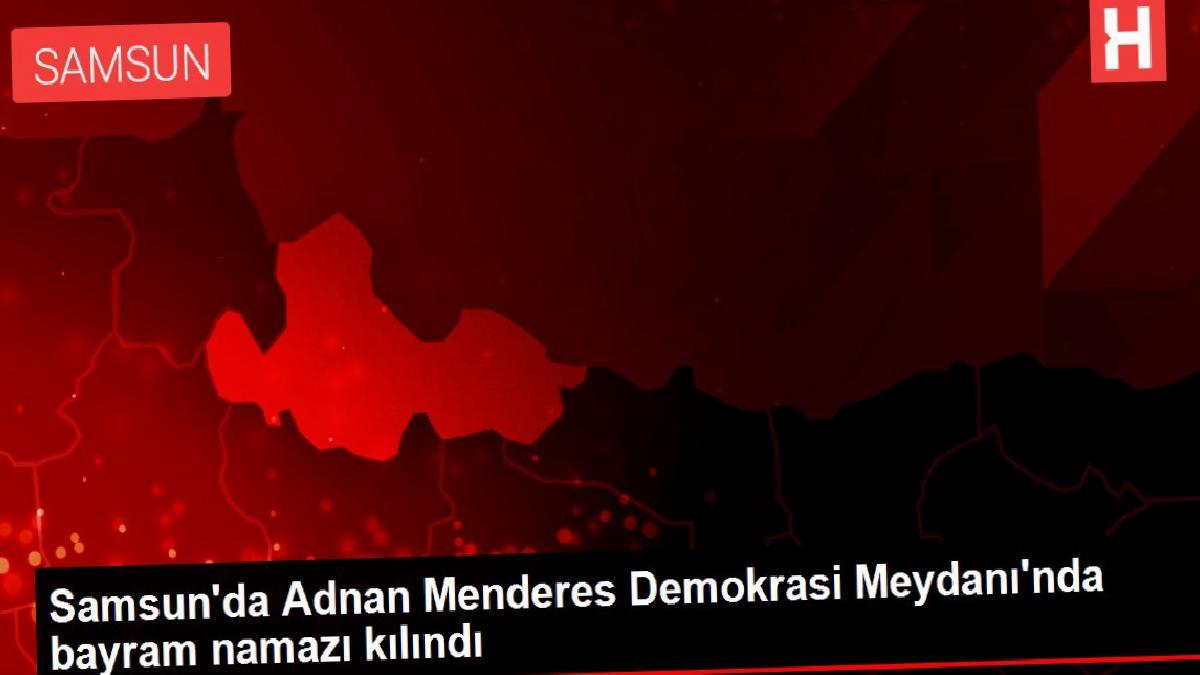 Samsun'da Adnan Menderes Demokrasi Meydanı'nda bayram namazı kılındı