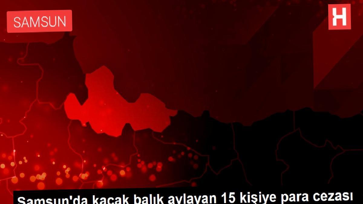 Samsun'da kaçak balık avlayan 15 kişiye para cezası