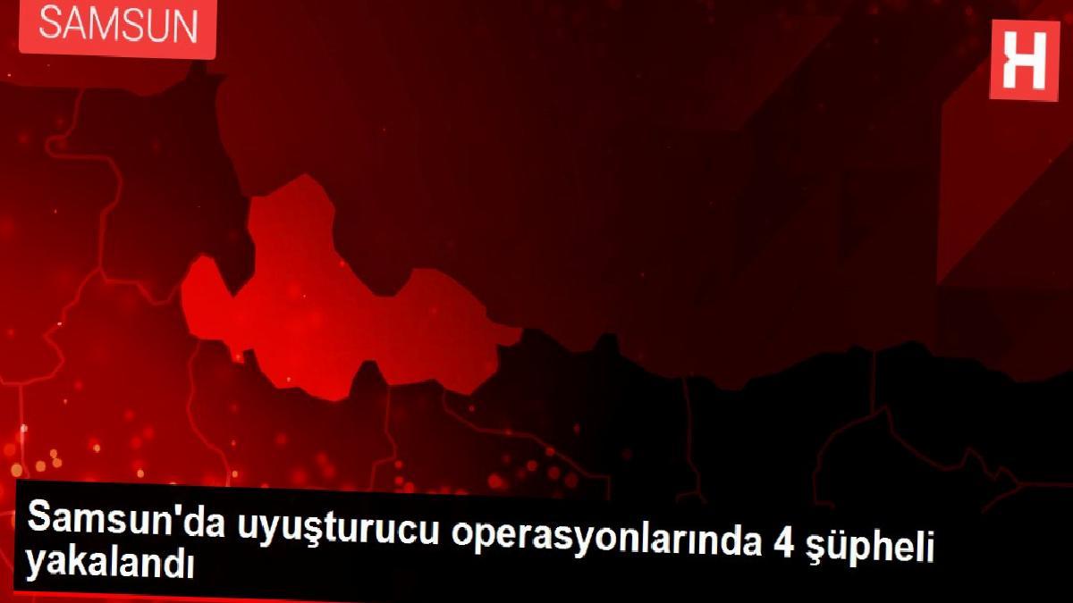 Samsun'da uyuşturucu operasyonlarında 4 şüpheli yakalandı