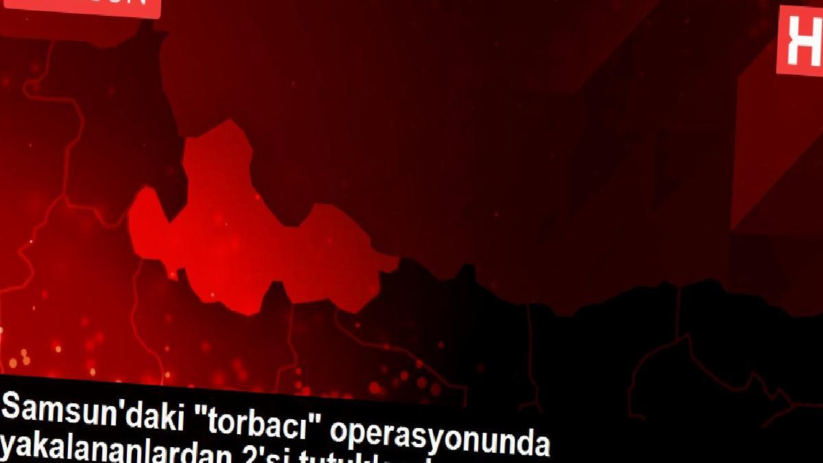 """Samsun'daki """"torbacı"""" operasyonunda yakalananlardan 2'si tutuklandı"""