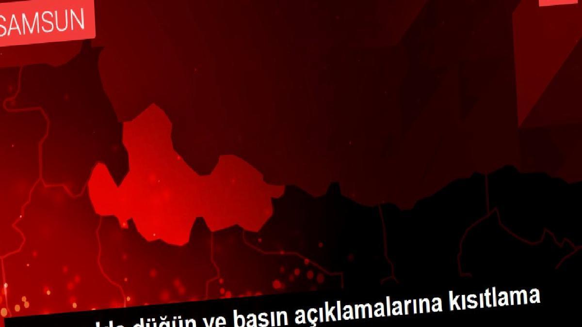 Son dakika haberi: Samsun'da düğün ve basın açıklamalarına kısıtlama getirildi