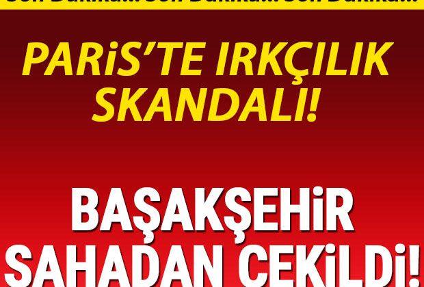 Temsilcimiz Medipol Başakşehir sahadan çekildi! 'No to racism'