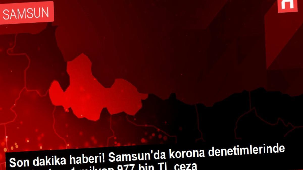 Samsun'da Kovid-19 tedbirlerine uymayanlara 1 milyon 977 bin lira ceza