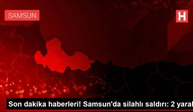 Son dakika haberleri! Samsun'da silahlı saldırı: 2 yaralı